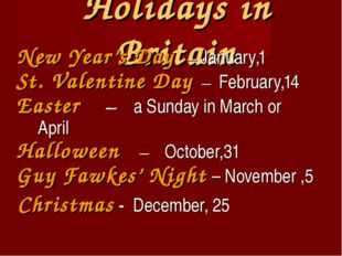Holidays in Britain New Year's Day – January,1 St. Valentine Day – February,1