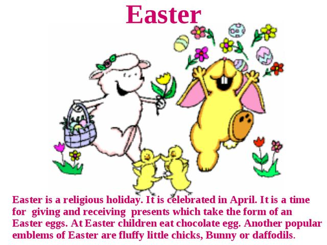 Easter Easter is a religious holiday. It is celebrated in April. It is a time...