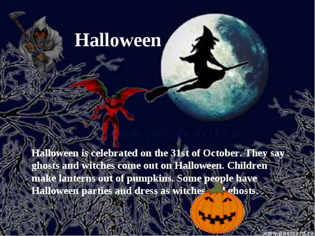 Halloween Halloween is celebrated on the 31st of October. They say ghosts and...
