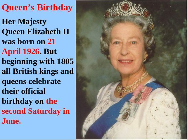 Her Majesty Queen Elizabeth II was born on 21 April 1926. But beginning with...