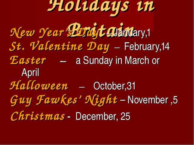 Holidays in Britain New Year's Day – January,1 St. Valentine Day – February,1...