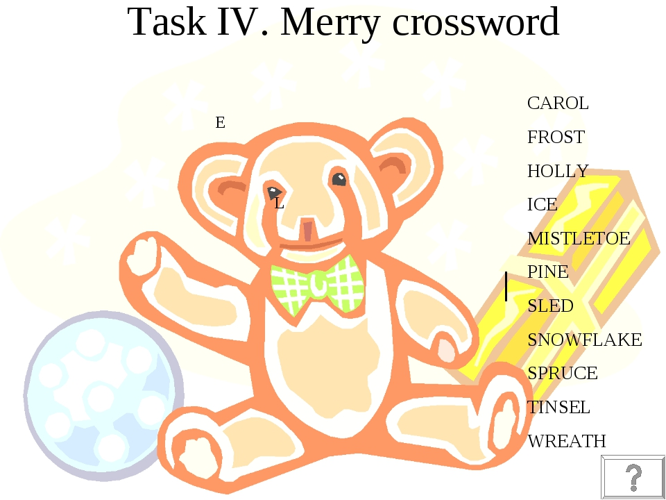 Task IV. Merry crossword CAROL FROST HOLLY ICE MISTLETOE PINE SLED SNOWFLAKE...