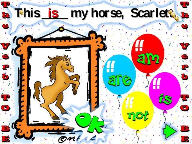 This ____ my horse, Scarlett. is
