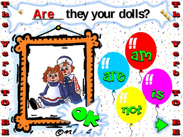 _____ they your dolls? Are