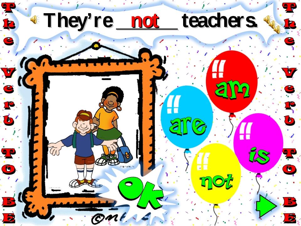 They're ______ teachers. not