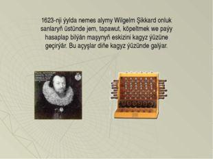 1623-nji ýylda nemes alymy Wilgelm Şikkard onluk sanlaryň üstünde jem, tapawu