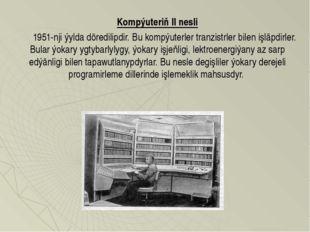 Kompýuteriň II nesli  1951-nji ýylda döredilipdir. Bu kompýuterler tranz