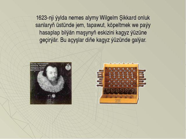 1623-nji ýylda nemes alymy Wilgelm Şikkard onluk sanlaryň üstünde jem, tapawu...