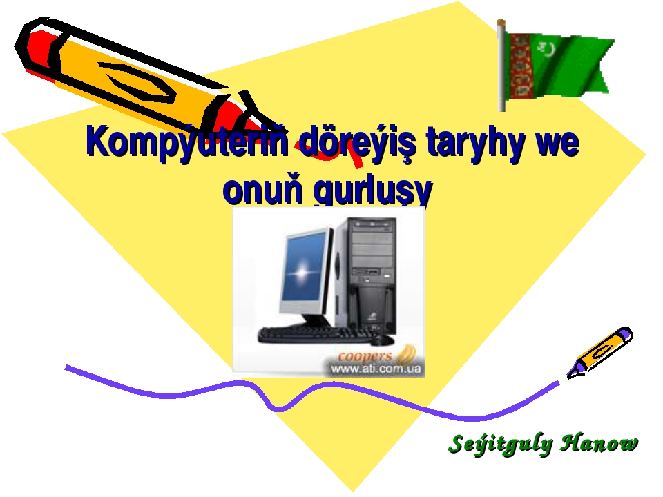 Kompýuteriň döreýiş taryhy we onuň gurluşy Seýitguly Hanow