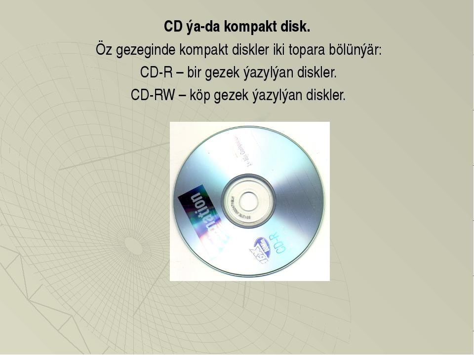 CD ýa-da kompakt disk. Öz gezeginde kompakt diskler iki topara bölünýär: СD-R...