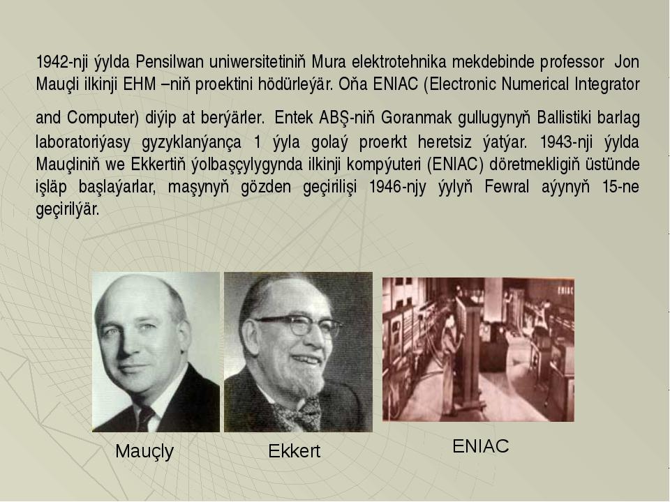 1942-nji ýylda Pensilwan uniwersitetiniň Mura elektrotehnika mekdebinde profe...