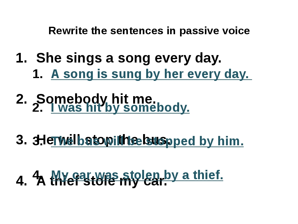 Rewrite the sentences in passive voice She sings a song every day. Somebody h...