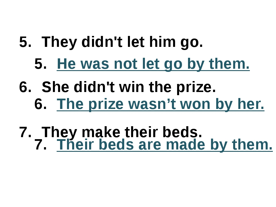 They didn't let him go. She didn't win the prize. They make their beds. He wa...