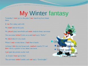 My Winter fantasy Yesterday I went (go) to the park. I met (meet) my best fri