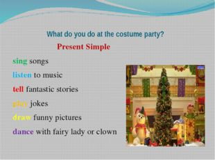 What do you do at the costume party? Present Simple sing songs listen to mus