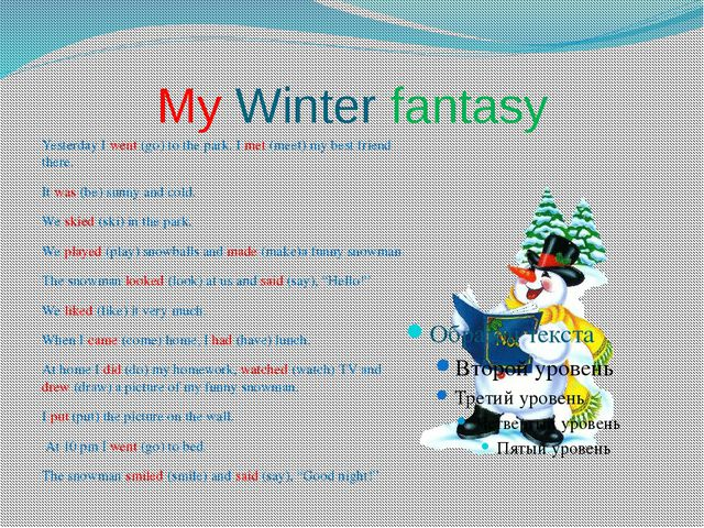 My Winter fantasy Yesterday I went (go) to the park. I met (meet) my best fri...