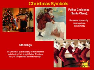Christmas Symbols Father Christmas (Santa Claus). He enters houses by coming