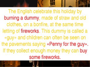 The English celebrate this holiday by burning a dummy, made of straw and old