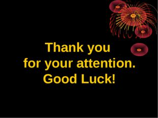 Thank you for your attention. Good Luck!