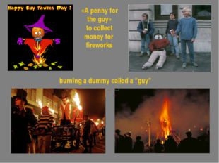"""burning a dummy called a """"guy"""" «A penny for the guy» to collect money for fir"""