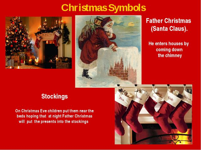 Christmas Symbols Father Christmas (Santa Claus). He enters houses by coming...