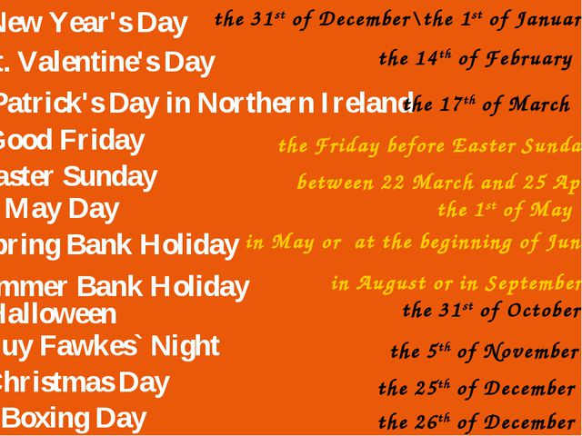 New Year's Day the 31st of December\the 1st of January St. Valentine's Day th...