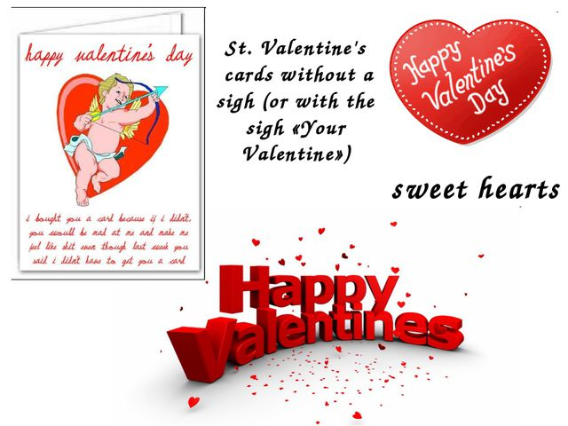 sweet hearts St. Valentine's cards without a sigh (or with the sigh «Your Val...