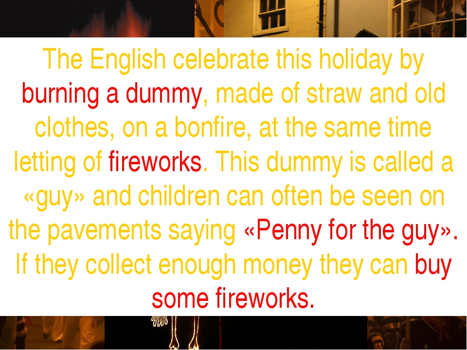 The English celebrate this holiday by burning a dummy, made of straw and old...
