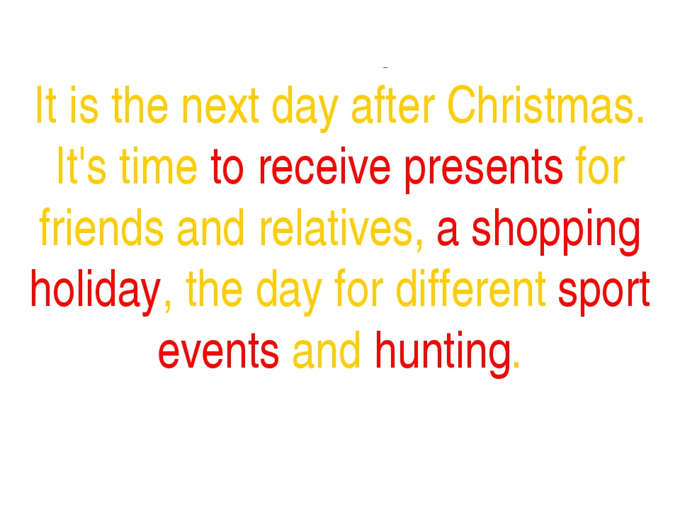 It is the next day after Christmas. It's time to receive presents for friends...