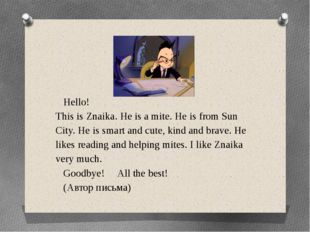 Hello! This is Znaika. He is a mite. He is from Sun City. He is smart and cu