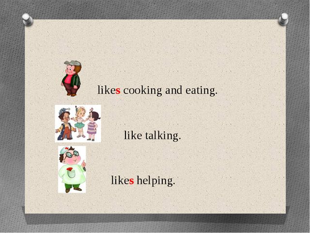 likes cooking and eating. like talking. likes helping.