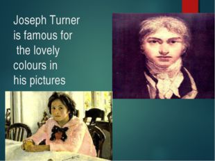Joseph Turner is famous for the lovely colours in his pictures