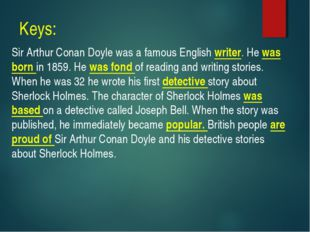 Keys: Sir Arthur Conan Doyle was a famous English writer. He was born in 1859