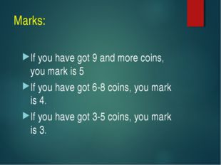 Marks: If you have got 9 and more coins, you mark is 5 If you have got 6-8 co
