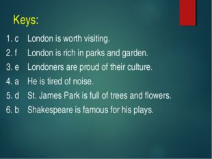 Keys: 1. c	London is worth visiting. 2. f	London is rich in parks and garden.
