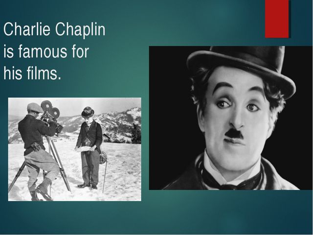 Charlie Chaplin is famous for his films.