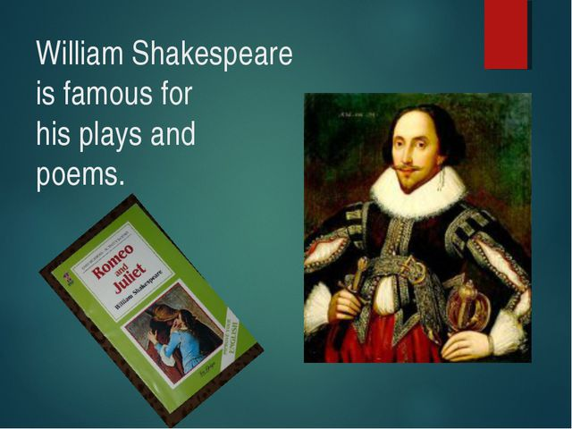 William Shakespeare is famous for his plays and poems.