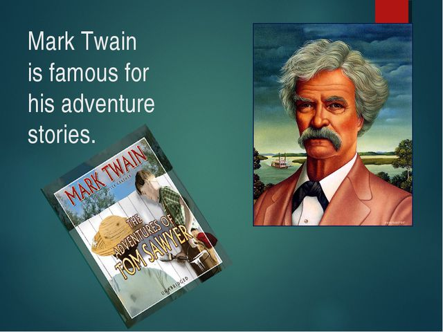 Mark Twain is famous for his adventure stories.