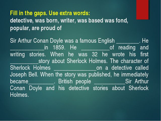 Fill in the gaps. Use extra words: detective, was born, writer, was based was...