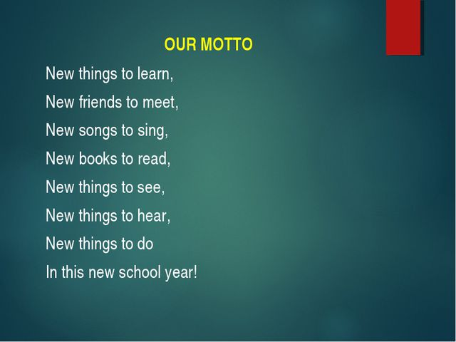 OUR MOTTO New things to learn, New friends to meet, New songs to sing, New bo...