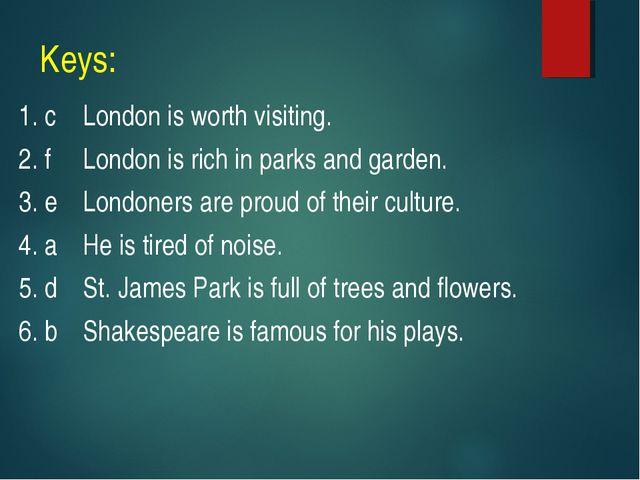 Keys: 1. c	London is worth visiting. 2. f	London is rich in parks and garden....