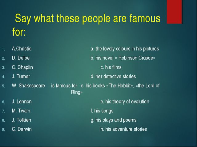 Say what these people are famous for: A.Christie							a. the lovely colours...