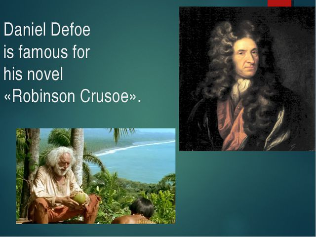 Daniel Defoe is famous for his novel «Robinson Crusoe».