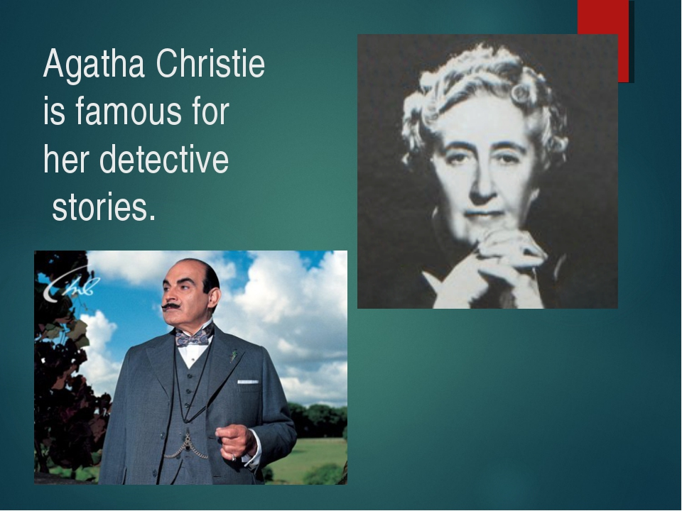 Agatha Christie is famous for her detective stories.