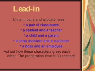 Lead-in Unite in pairs and allocate roles: * a pair of classmates * a studen