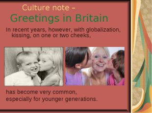 Culture note – Greetings in Britain In recent years, however, with globaliza
