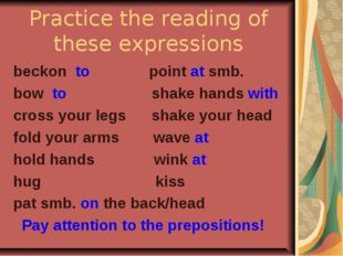 Practice the reading of these expressions beckon to point at smb. bow to shak