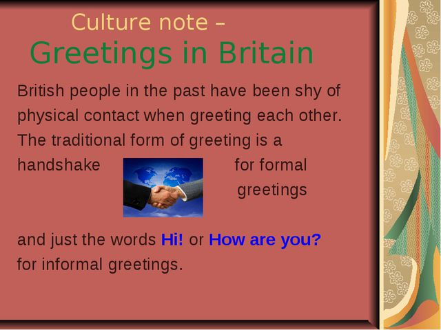 Culture note – Greetings in Britain British people in the past have been shy...
