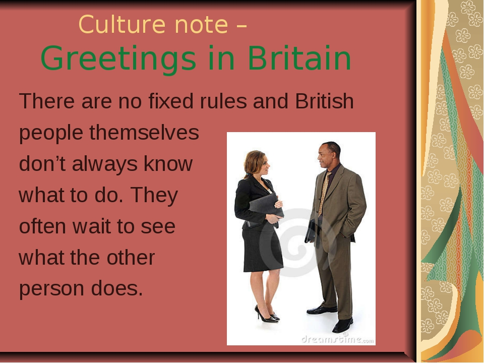 Culture note – Greetings in Britain There are no fixed rules and British peo...