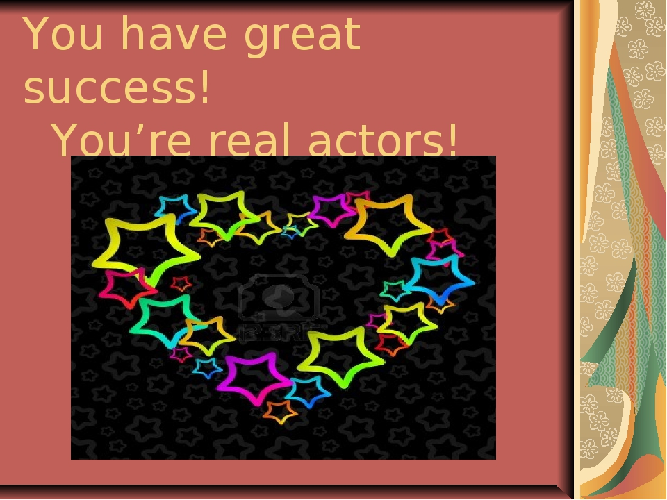 You have great success! You're real actors!